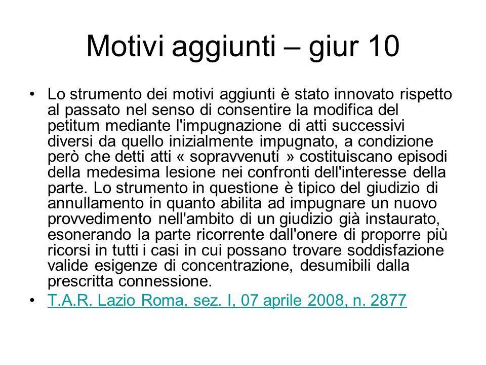 Motivi aggiunti – giur 10 Lo strumento dei motivi aggiunti è stato innovato rispetto al passato nel senso di consentire la modifica del petitum median