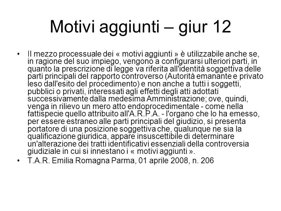 Motivi aggiunti – giur 12 Il mezzo processuale dei « motivi aggiunti » è utilizzabile anche se, in ragione del suo impiego, vengono a configurarsi ult
