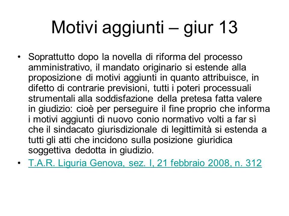 Motivi aggiunti – giur 13 Soprattutto dopo la novella di riforma del processo amministrativo, il mandato originario si estende alla proposizione di mo