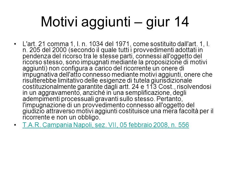 Motivi aggiunti – giur 14 L'art. 21 comma 1, l. n. 1034 del 1971, come sostituito dall'art. 1, l. n. 205 del 2000 (secondo il quale tutti i provvedime