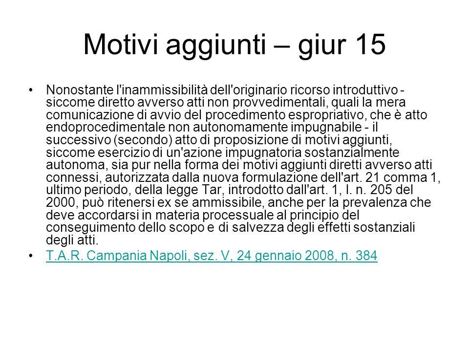 Motivi aggiunti – giur 15 Nonostante l'inammissibilità dell'originario ricorso introduttivo - siccome diretto avverso atti non provvedimentali, quali