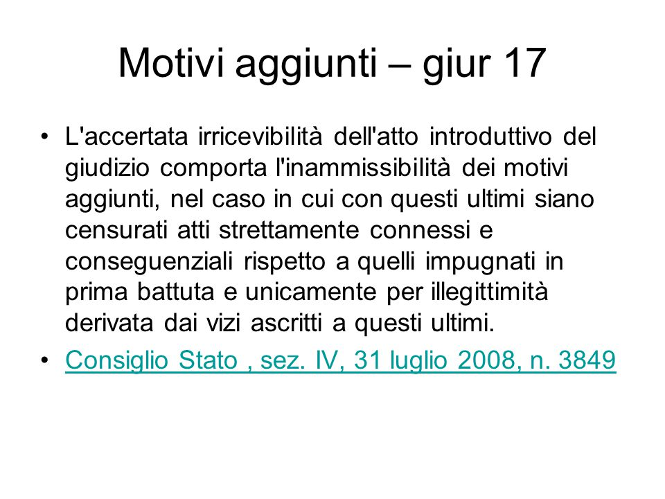Motivi aggiunti – giur 17 L'accertata irricevibilità dell'atto introduttivo del giudizio comporta l'inammissibilità dei motivi aggiunti, nel caso in c