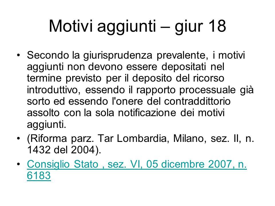 Motivi aggiunti – giur 18 Secondo la giurisprudenza prevalente, i motivi aggiunti non devono essere depositati nel termine previsto per il deposito de
