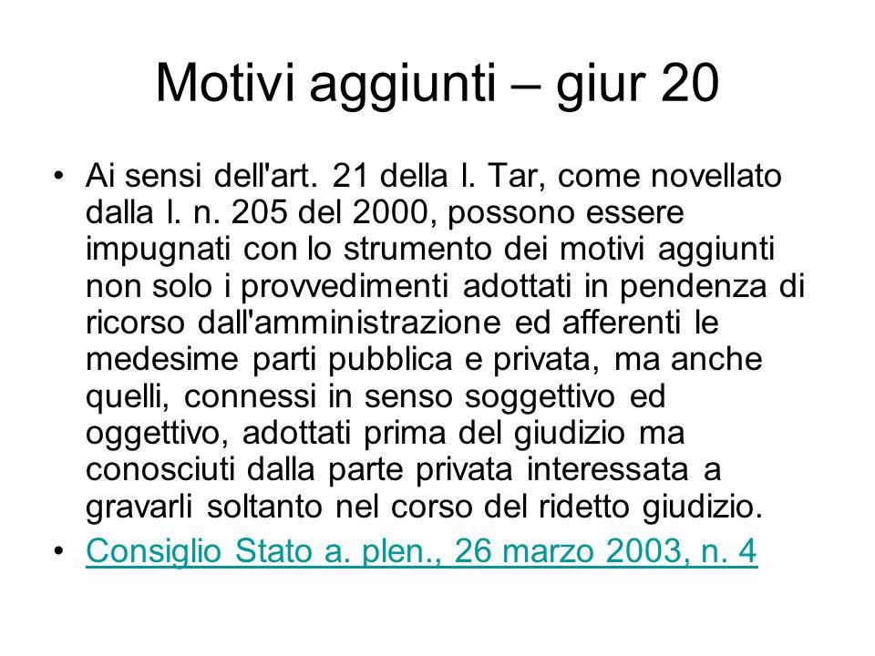 Motivi aggiunti – giur 20 Ai sensi dell'art. 21 della l. Tar, come novellato dalla l. n. 205 del 2000, possono essere impugnati con lo strumento dei m