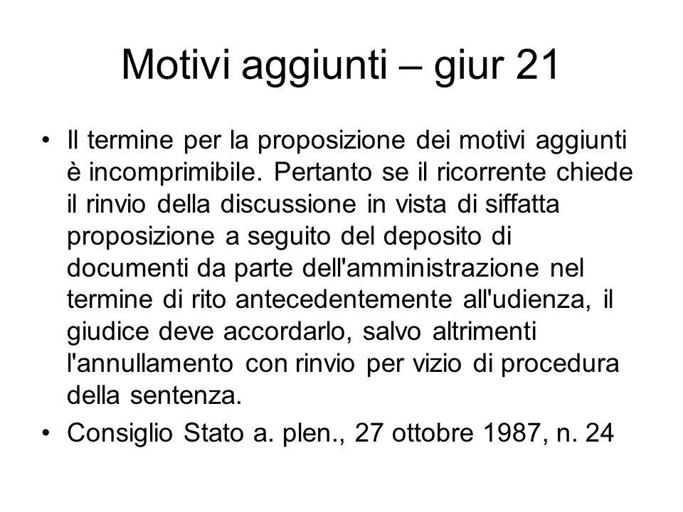 Motivi aggiunti – giur 21 Il termine per la proposizione dei motivi aggiunti è incomprimibile. Pertanto se il ricorrente chiede il rinvio della discus