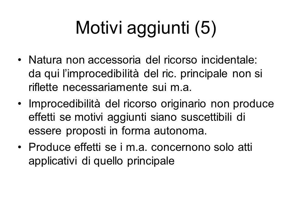 Motivi aggiunti (5) Natura non accessoria del ricorso incidentale: da qui l'improcedibilità del ric. principale non si riflette necessariamente sui m.