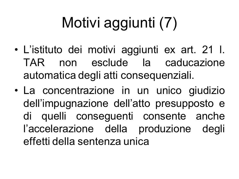 Motivi aggiunti (7) L'istituto dei motivi aggiunti ex art. 21 l. TAR non esclude la caducazione automatica degli atti consequenziali. La concentrazion