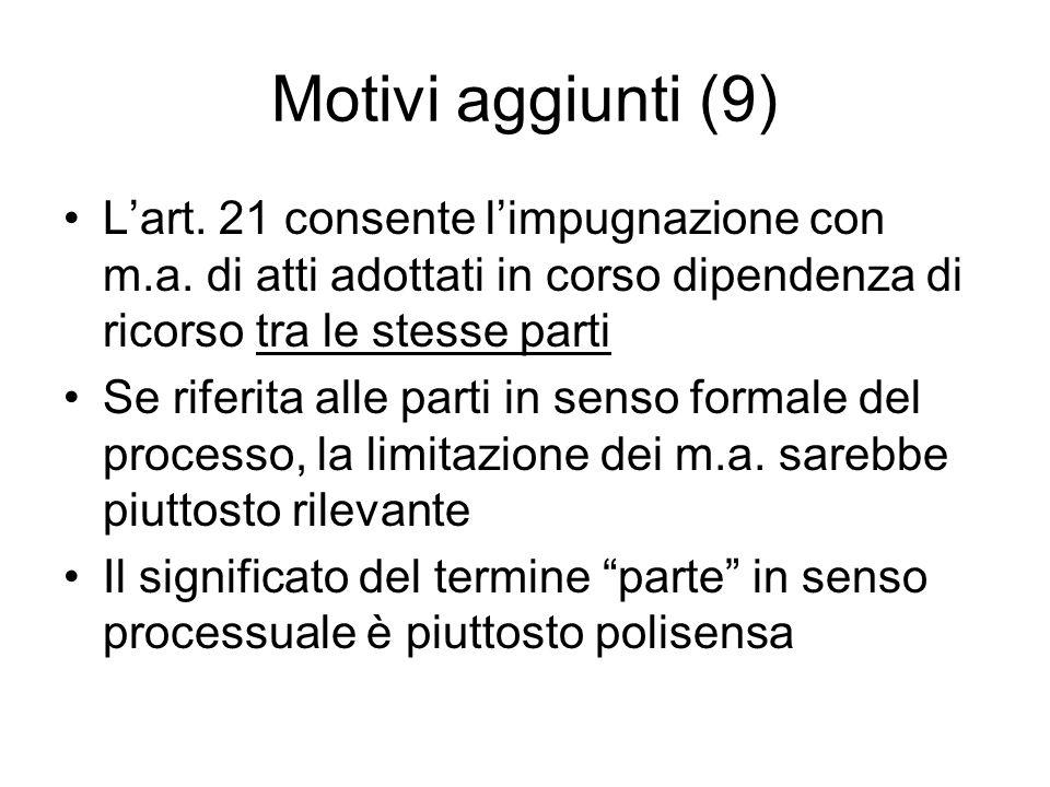 Motivi aggiunti (9) L'art. 21 consente l'impugnazione con m.a. di atti adottati in corso dipendenza di ricorso tra le stesse parti Se riferita alle pa