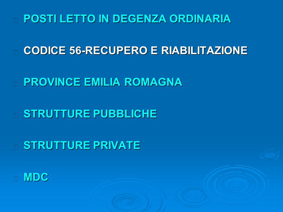 POSTI LETTO IN DEGENZA ORDINARIA POSTI LETTO IN DEGENZA ORDINARIA CODICE 56-RECUPERO E RIABILITAZIONE CODICE 56-RECUPERO E RIABILITAZIONE PROVINCE EMILIA ROMAGNA PROVINCE EMILIA ROMAGNA STRUTTURE PUBBLICHE STRUTTURE PUBBLICHE STRUTTURE PRIVATE STRUTTURE PRIVATE MDC MDC