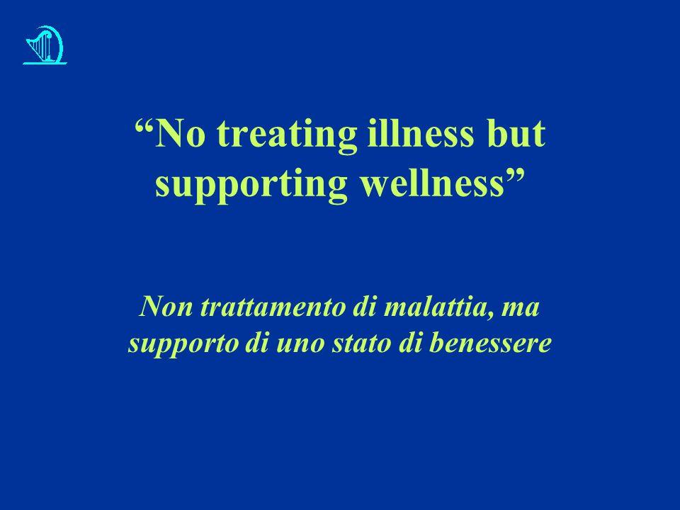 No treating illness but supporting wellness Non trattamento di malattia, ma supporto di uno stato di benessere
