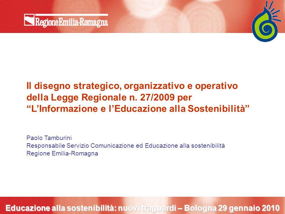Educazione alla sostenibilità: nuovi traguardi – Bologna 29 gennaio 2010 Il disegno strategico, organizzativo e operativo della Legge Regionale n. 27/