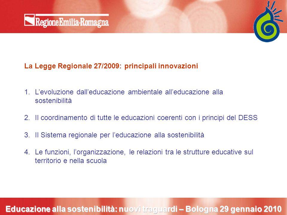 Educazione alla sostenibilità: nuovi traguardi – Bologna 29 gennaio 2010 La Legge Regionale 27/2009: principali innovazioni 1.L'evoluzione dall'educaz