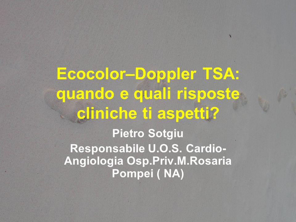 Ecocolor–Doppler TSA: quando e quali risposte cliniche ti aspetti? Pietro Sotgiu Responsabile U.O.S. Cardio- Angiologia Osp.Priv.M.Rosaria Pompei ( NA