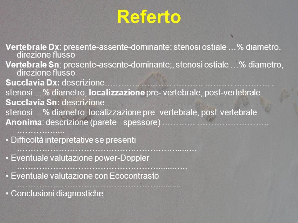Referto Vertebrale Dx: presente-assente-dominante; stenosi ostiale …% diametro, direzione flusso Vertebrale Sn: presente-assente-dominante;, stenosi o