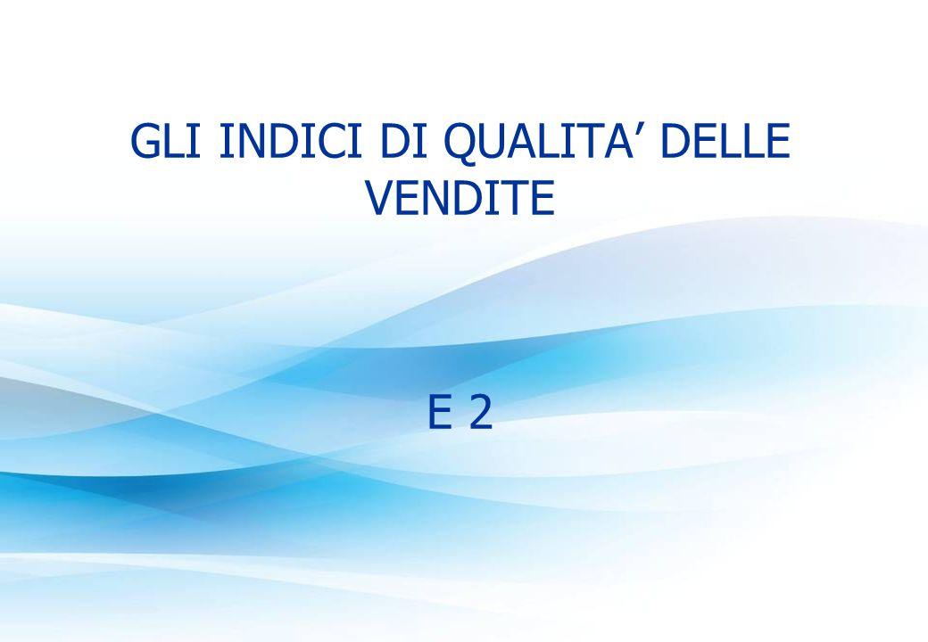 GLI INDICI DI QUALITA' DELLE VENDITE E 2