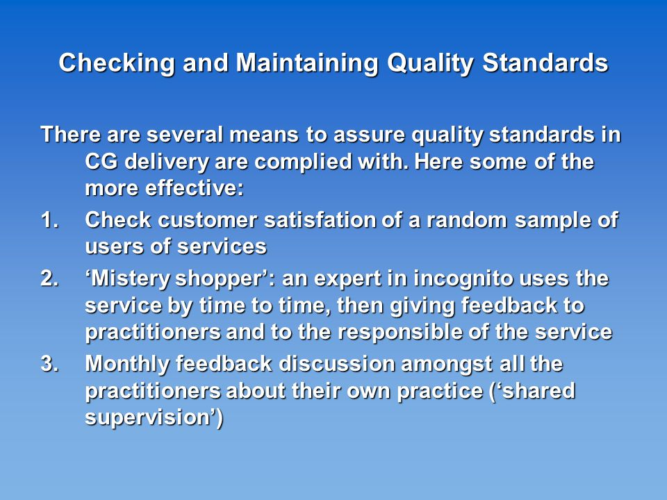 Checking and Maintaining Quality Standards There are several means to assure quality standards in CG delivery are complied with.