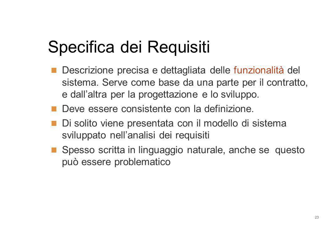 23 Specifica dei Requisiti Descrizione precisa e dettagliata delle funzionalità del sistema. Serve come base da una parte per il contratto, e dall'alt
