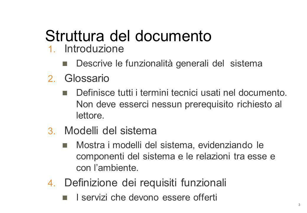 3 Struttura del documento 1. Introduzione Descrive le funzionalità generali del sistema 2. Glossario Definisce tutti i termini tecnici usati nel docum