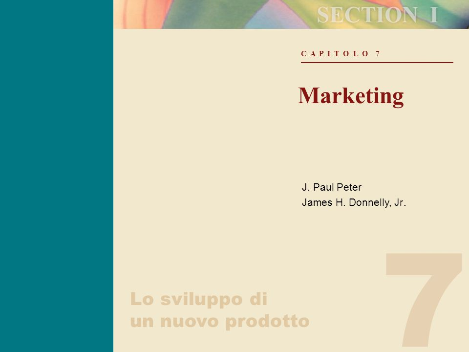 7 C A P I T O L O 7 Marketing J. Paul Peter James H. Donnelly, Jr. Lo sviluppo di un nuovo prodotto