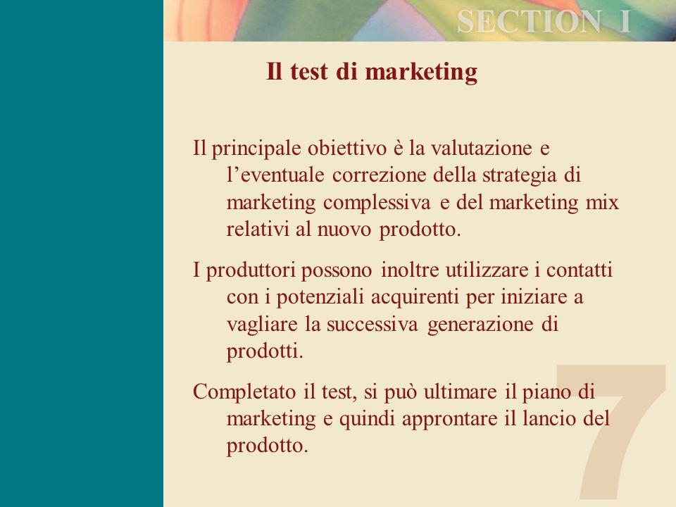 7 Il test di marketing Il principale obiettivo è la valutazione e l'eventuale correzione della strategia di marketing complessiva e del marketing mix relativi al nuovo prodotto.