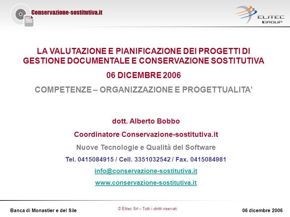 Banca di Monastier e del Sile06 dicembre 2006 LA VALUTAZIONE E PIANIFICAZIONE DEI PROGETTI DI GESTIONE DOCUMENTALE E CONSERVAZIONE SOSTITUTIVA 06 DICEMBRE 2006 COMPETENZE – ORGANIZZAZIONE E PROGETTUALITA' dott.