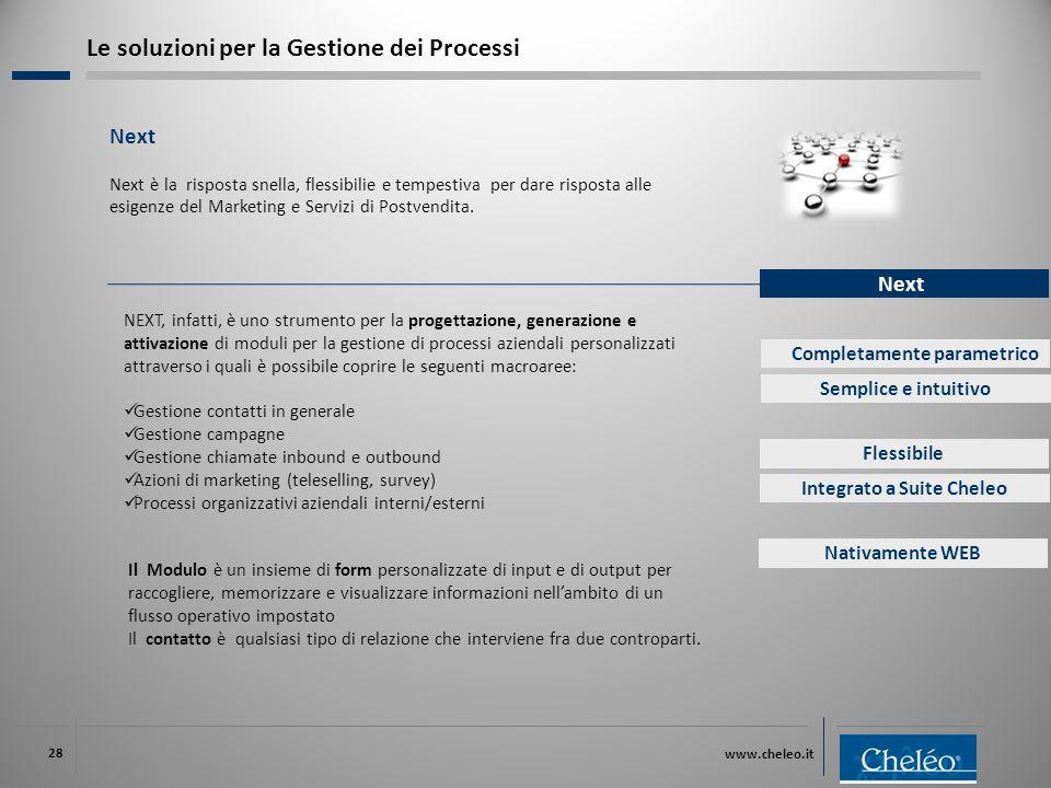 www.cheleo.it 28 Next Next è la risposta snella, flessibilie e tempestiva per dare risposta alle esigenze del Marketing e Servizi di Postvendita. Next