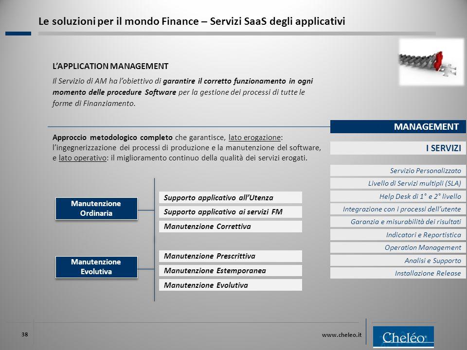 www.cheleo.it 38 L'APPLICATION MANAGEMENT Il Servizio di AM ha l'obiettivo di garantire il corretto funzionamento in ogni momento delle procedure Software per la gestione dei processi di tutte le forme di Finanziamento.