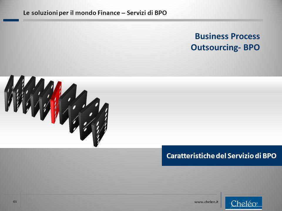 www.cheleo.it 41 Le soluzioni per il mondo Finance – Servizi di BPO Business Process Outsourcing- BPO Caratteristiche del Servizio di BPO