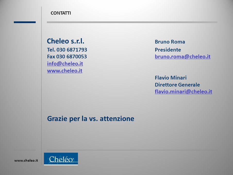 www.cheleo.it CONTATTI Cheleo s.r.l. Bruno Roma Tel. 030 6871793Presidente Fax 030 6870053bruno.roma@cheleo.it info@cheleo.it www.cheleo.it Flavio Min