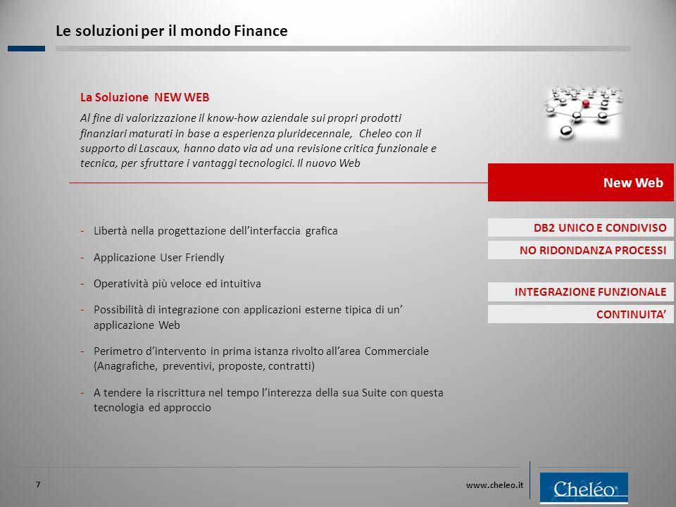 www.cheleo.it 7 La Soluzione NEW WEB Al fine di valorizzazione il know-how aziendale sui propri prodotti finanziari maturati in base a esperienza pluridecennale, Cheleo con il supporto di Lascaux, hanno dato via ad una revisione critica funzionale e tecnica, per sfruttare i vantaggi tecnologici.