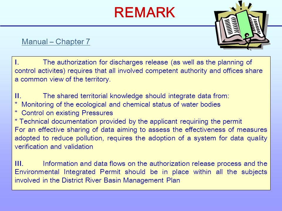 REMARK Manual – Chapter 7 I.The authorization for discharges release (as well as the planning of control activites) requires that all involved competent authority and offices share a common view of the territory.
