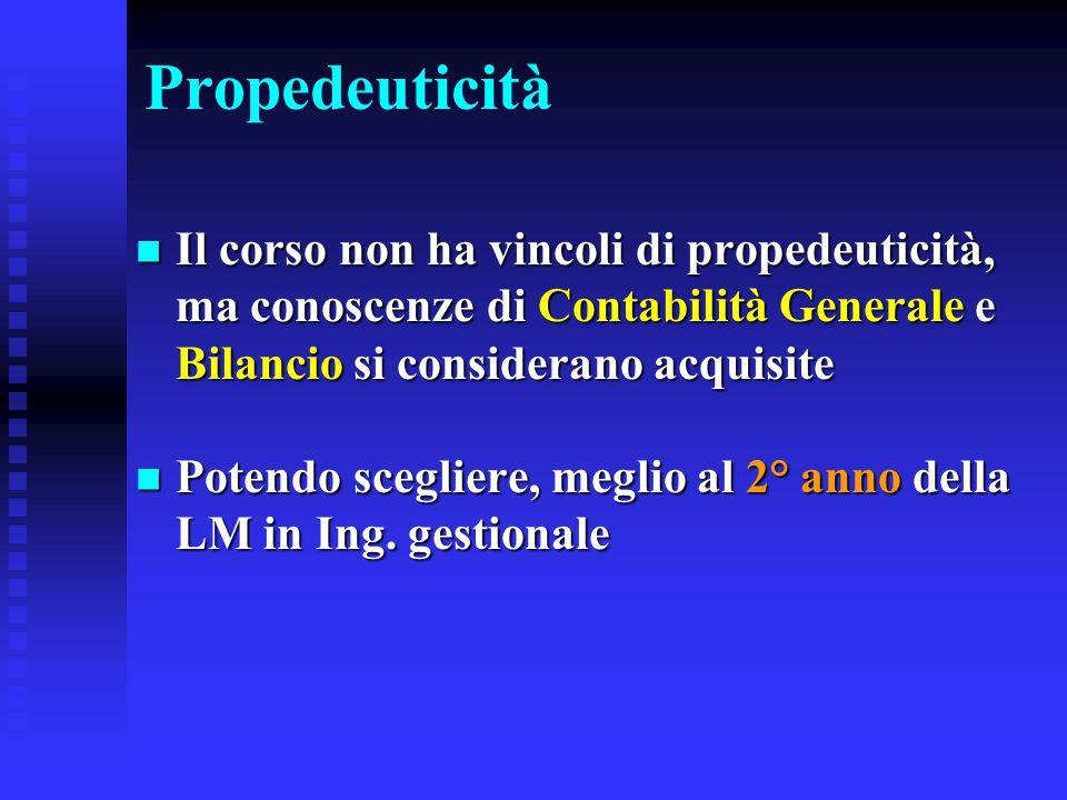 Propedeuticità Il corso non ha vincoli di propedeuticità, ma conoscenze di Contabilità Generale e Bilancio si considerano acquisite Il corso non ha vi