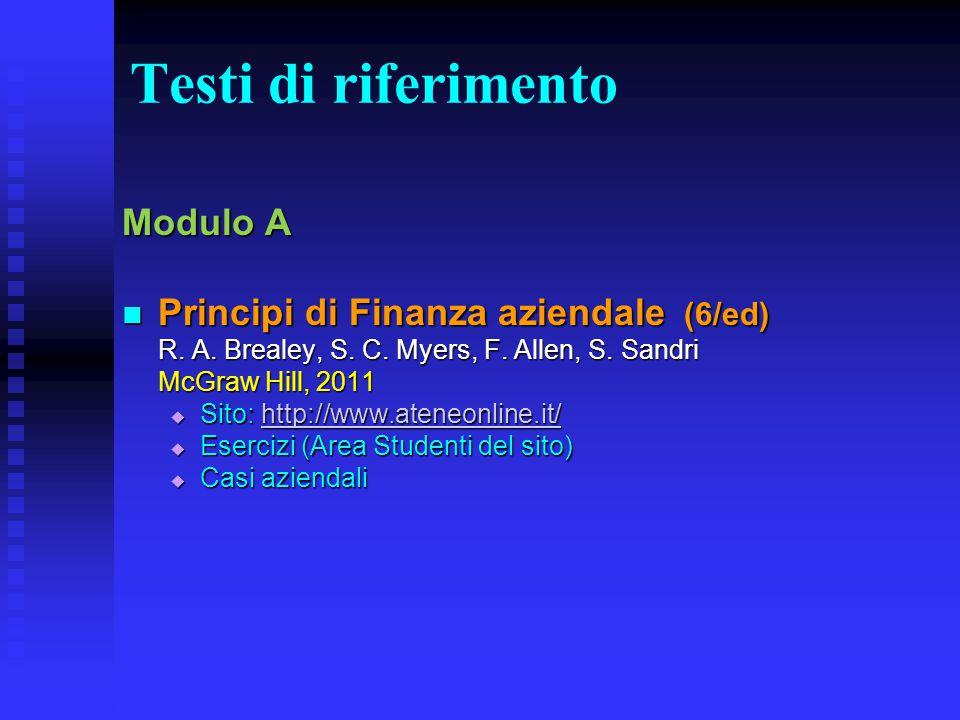 Testi di riferimento Modulo A Principi di Finanza aziendale (6/ed) Principi di Finanza aziendale (6/ed) R. A. Brealey, S. C. Myers, F. Allen, S. Sandr