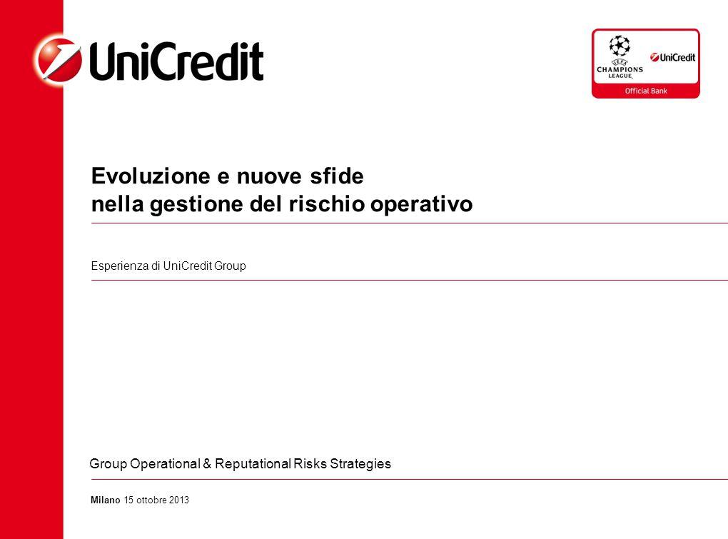 Esperienza di UniCredit Group Evoluzione e nuove sfide nella gestione del rischio operativo Milano 15 ottobre 2013 Group Operational & Reputational Ri