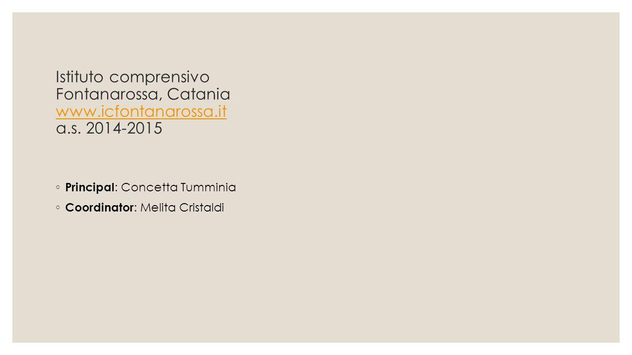 Istituto comprensivo Fontanarossa, Catania www.icfontanarossa.it a.s. 2014-2015 www.icfontanarossa.it ◦ Principal : Concetta Tumminia ◦ Coordinator :