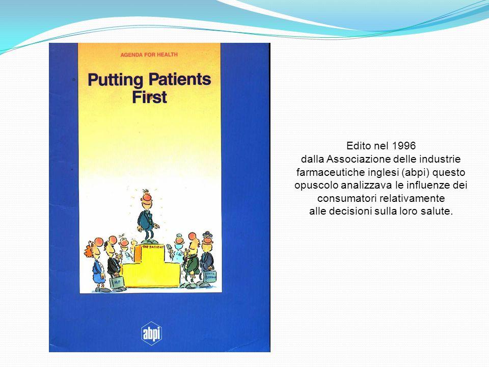 Edito nel 1996 dalla Associazione delle industrie farmaceutiche inglesi (abpi) questo opuscolo analizzava le influenze dei consumatori relativamente alle decisioni sulla loro salute.