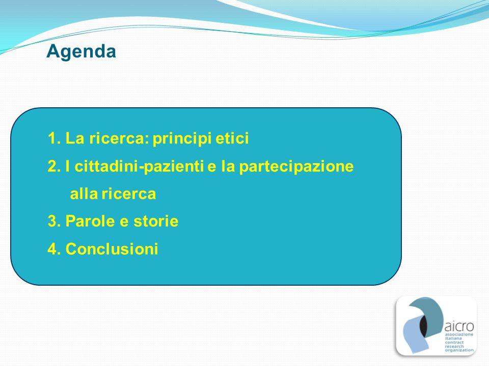 Agenda 1. La ricerca: principi etici 2. I cittadini-pazienti e la partecipazione alla ricerca 3.