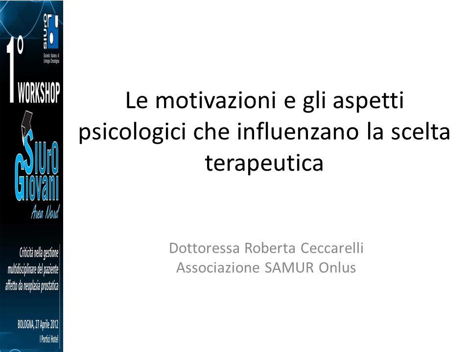 Le motivazioni e gli aspetti psicologici che influenzano la scelta terapeutica Dottoressa Roberta Ceccarelli Associazione SAMUR Onlus