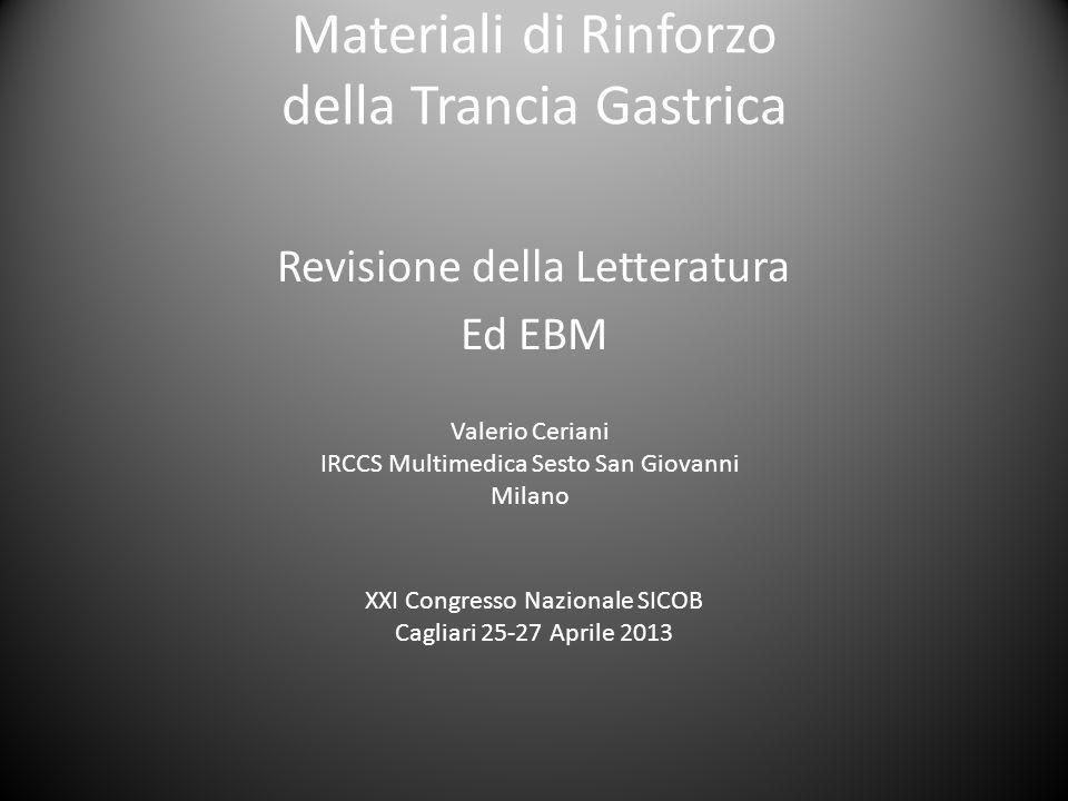 Materiali di Rinforzo della Trancia Gastrica Revisione della Letteratura Ed EBM Valerio Ceriani IRCCS Multimedica Sesto San Giovanni Milano XXI Congre