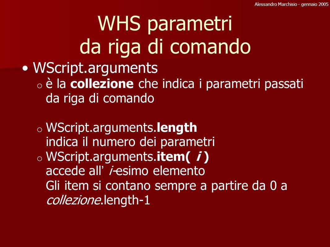 Alessandro Marchisio - gennaio 2005 WHS parametri da riga di comando WScript.arguments o è la collezione che indica i parametri passati da riga di com