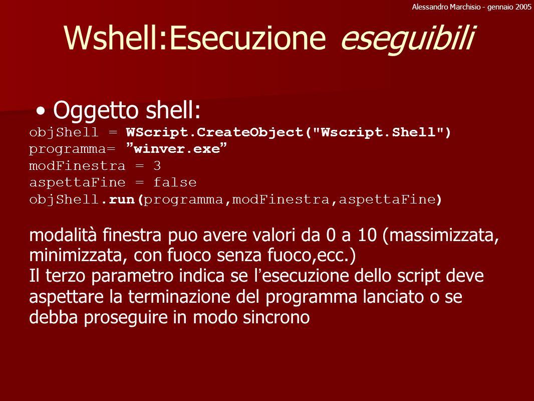 Alessandro Marchisio - gennaio 2005 Wshell:Esecuzione eseguibili Oggetto shell: objShell = WScript.CreateObject(