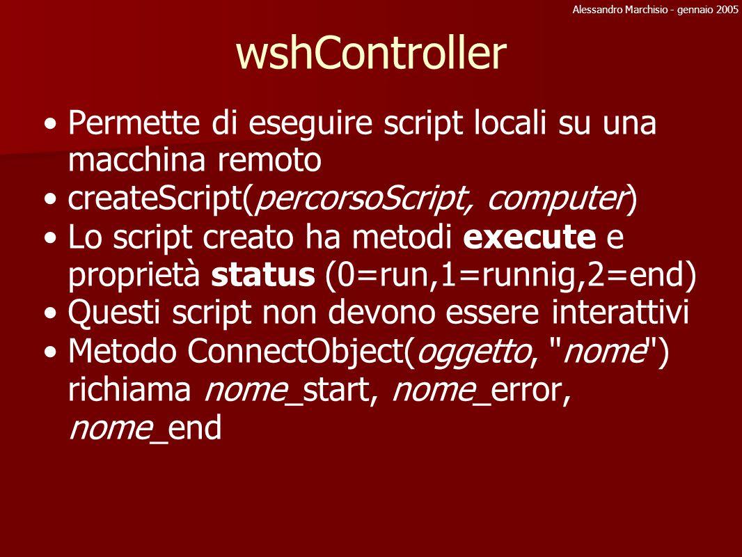 Alessandro Marchisio - gennaio 2005 wshController Permette di eseguire script locali su una macchina remoto createScript(percorsoScript, computer) Lo