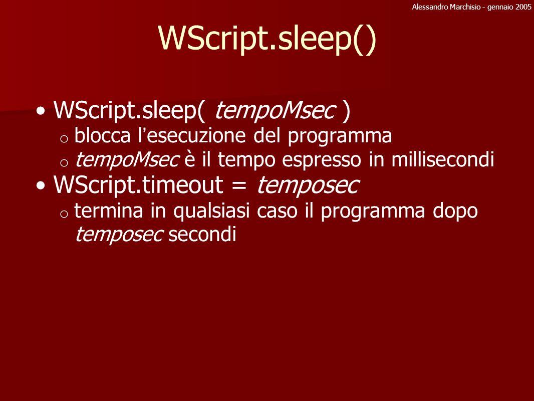 Alessandro Marchisio - gennaio 2005 WScript.quit() o termina l ' esecuzione del programma o è possibile inserire un numero come argomento del metodo o Tale numero sarà restituito alla variabile d ' ambiente %errorlevel%
