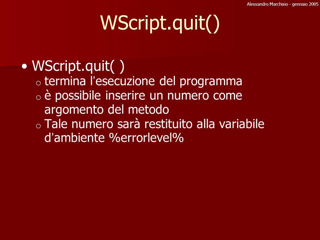 Alessandro Marchisio - gennaio 2005 WScript.stdOut Write( stringa ) writeLine( stringaACapo ) writeBlankLines( numRigheVuote ) writeLn() è simile a echo; E ' possibile andare a capo utilizzando \n Quest ' oggetto è disponibile solo da riga di comando