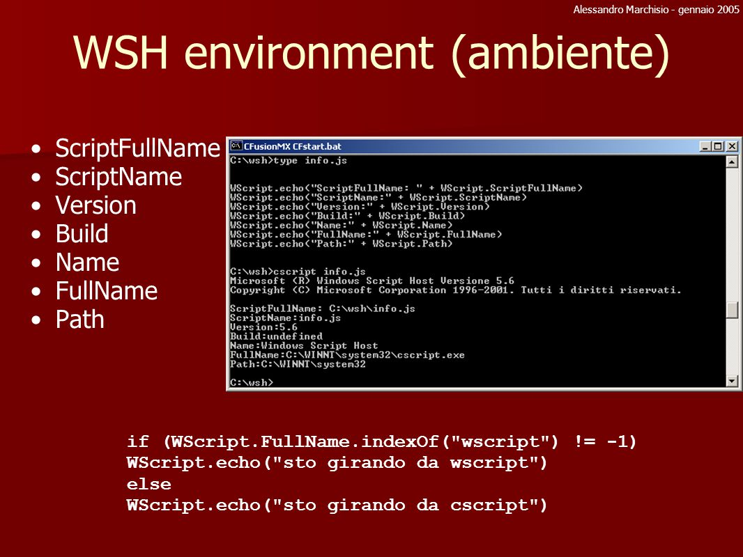 Alessandro Marchisio - gennaio 2005 WSH environment (ambiente) ScriptFullName ScriptName Version Build Name FullName Path if (WScript.FullName.indexOf