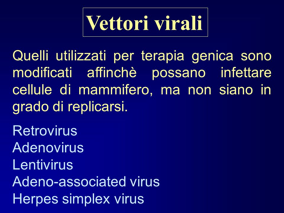 Therapeutic gene Vector DNA Helper DNA Engineering a Virus into a Vector wildtype virus Viral vector Based on Kay et al 2001 replication proteins replication proteins structural proteins Packaging essential viral genes Packaging cell