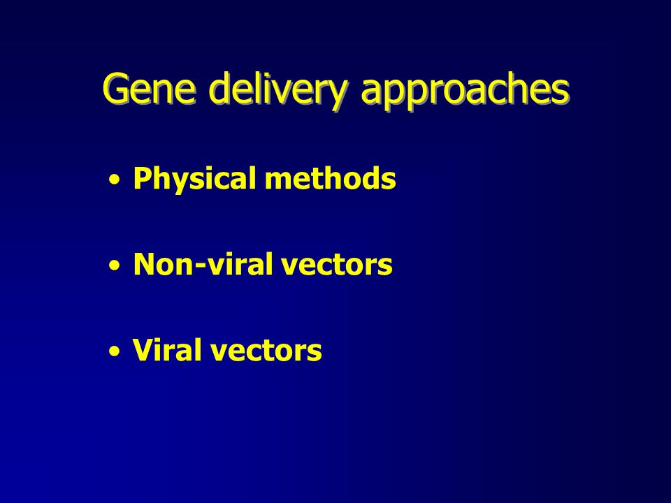 Gene delivery approaches Physical methods Non-viral vectors Viral vectors