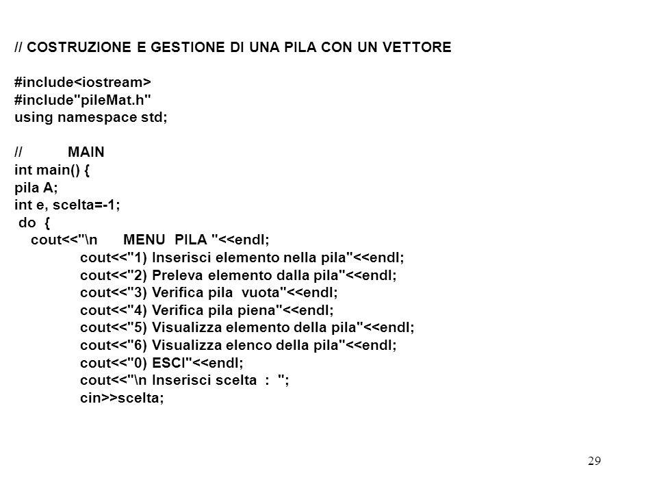 29 // COSTRUZIONE E GESTIONE DI UNA PILA CON UN VETTORE #include #include