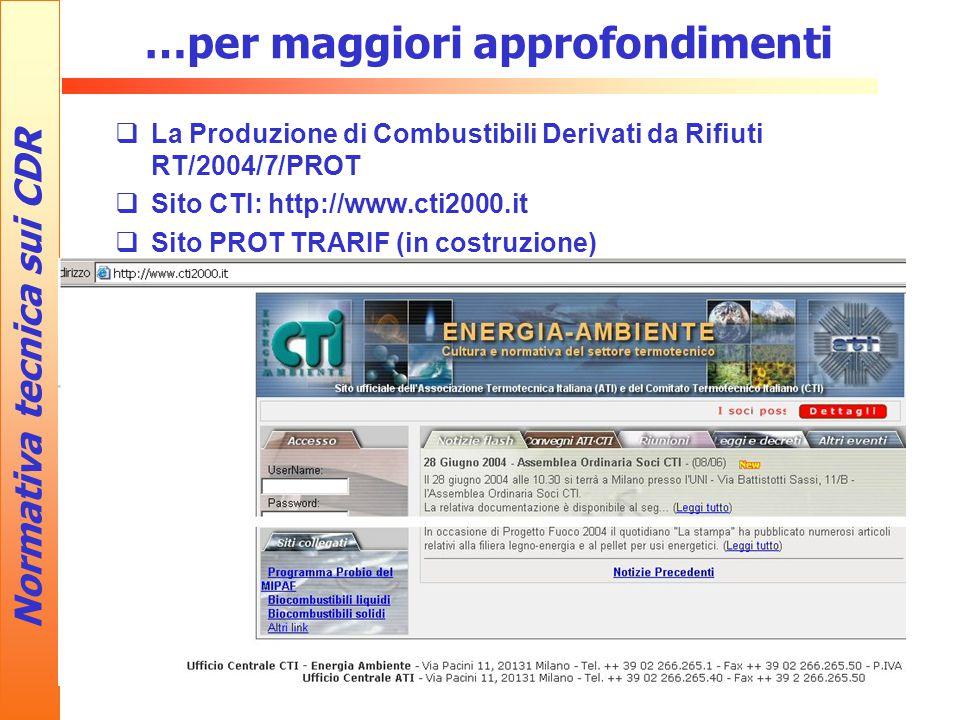 …per maggiori approfondimenti  La Produzione di Combustibili Derivati da Rifiuti RT/2004/7/PROT  Sito CTI: http://www.cti2000.it  Sito PROT TRARIF (in costruzione) Normativa tecnica sui CDR