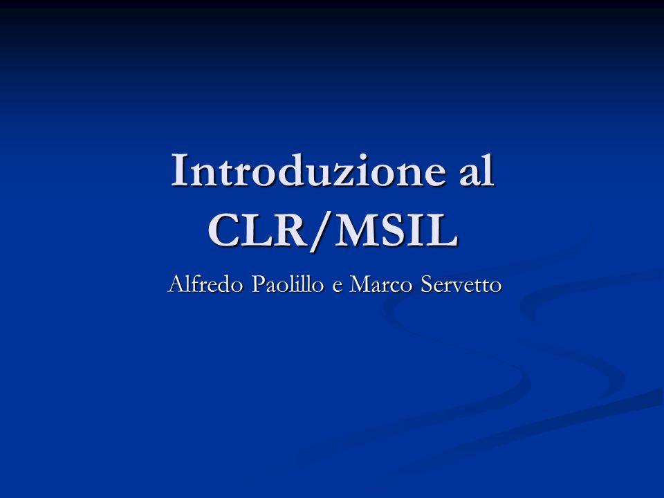 Introduzione al CLR/MSIL Alfredo Paolillo e Marco Servetto